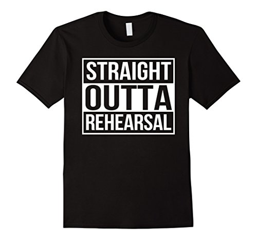 Mens Straight Outta Rehearsal   Theatre Shirts   Theatre Gifts Large Black
