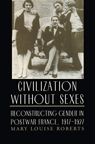 Civilization without Sexes: Reconstructing Gender in Postwar France, 1917-1927 (Women in Culture and Society)