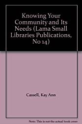 Knowing Your Community and Its Needs (Lama Small Libraries Publications, No 14)