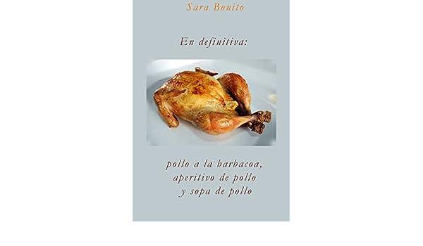 Amazon.com: En definitiva: pollo a la barbacoa, aperitivo de pollo y sopa de pollo (Spanish Edition) eBook: Sara Bonito: Kindle Store