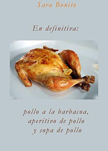 En definitiva: pollo a la barbacoa, aperitivo de pollo y sopa de pollo (