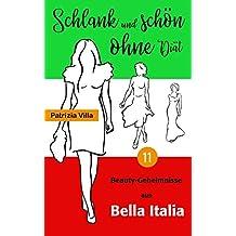 Schlank und schön ohne Diät - 11 Beauty-Geheimnisse aus Bella Italia (German Edition)