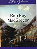 A Wee Guide to Rob Roy MacGregor, Charles Sinclair, 1899874321