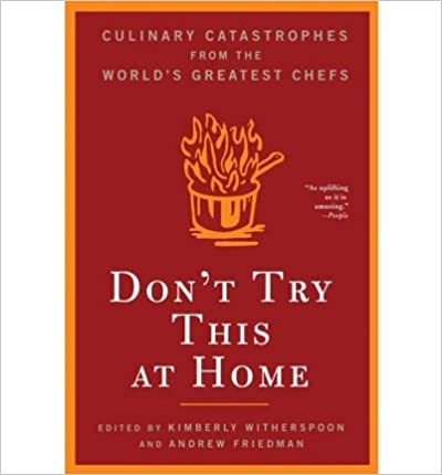 Don't Try This at Home: Culinary Catastrophes from the World's Greatest Chefs (Paperback) - Common