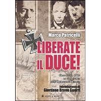 Liberate il Duce. Gran Sasso 1943: la vera storia dell'Operazione Quercia