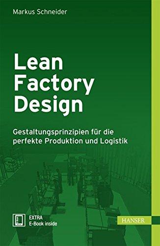Lean Factory Design: Gestaltungsprinzipien für die perfekte Produktion und Logistik Gebundenes Buch – 7. November 2016 Markus Schneider 3446449957 Business / Management Fertigungstechnik