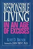 Responsible Living in an Age of Excuses, Kurt D. Bruner, 0802490972