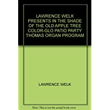 LAWRENCE WELK PRESENTS IN THE SHADE OF THE OLD APPLE TREE COLOR-GLO PATIO PARTY THOMAS ORGAN PROGRAM