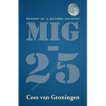 MIG-25: Report of a Bizarre Incident by Cees Van Groningen (2014-01-24)