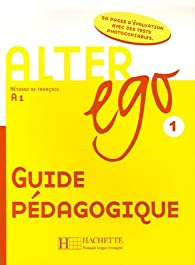 Alter ego 1 : Guide pédagogique par Daill