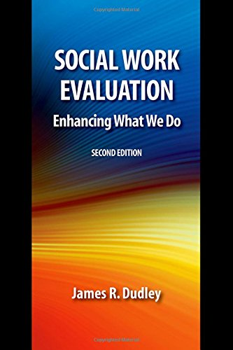 Social Work Evaluation, Second Edition: Enhancing What We Do