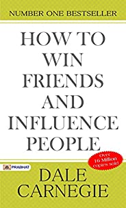 How to Win Friends and Influence People (Illustrated): Dale Carnegie's all time International Best Selling