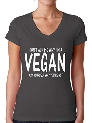 Awkward Styles Women's Don't Ask Me Why I'm Vegan V-Neck T-Shirt Vegetarian Shirt L Charcoal