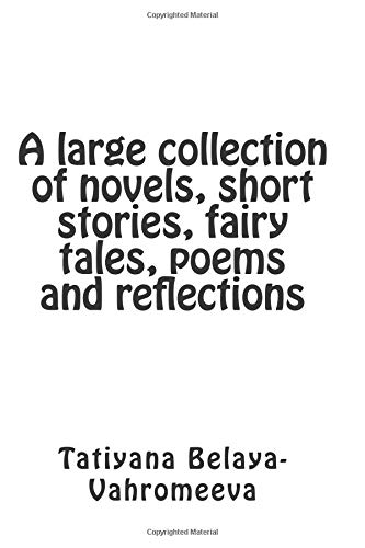A large collection of novels, short stories, fairy tales, poems and reflections (Russian Edition) PDF