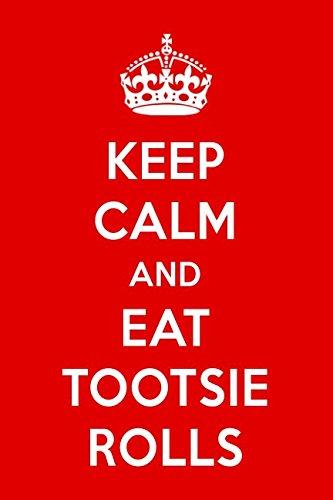 Keep Calm And Eat Tootsie Rolls: A Designer Chocolate Journal -