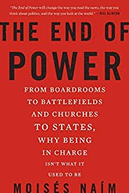 The End of Power: From Boardrooms to Battlefields and Churches to States, Why Being In Charge Isn't What I