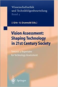 Vision Assessment: Shaping Technology in 21st Century Society: Towards a Repertoire for Technology Assessment (Ethics of Science and Technology Assessment)