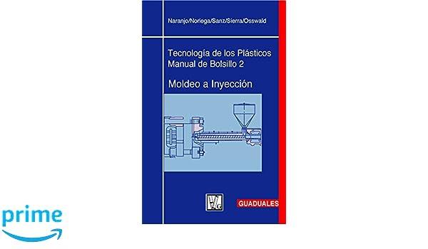 Moldeo a Inyección: Tecnología de los Plásticos 2 (Spanish Edition): Alberto Naranjo: 9789589866320: Amazon.com: Books