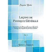 Leçons de Physique Générale, Vol. 1: Instruments de Mesure, Pesanteur, Élasticité, Statique Des Liquides Et Des Gaz, Chaleur (Classic Reprint)