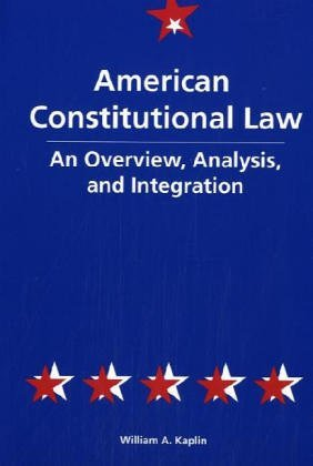 American Constitutional Law: An Overview, Analysis, and Integration by William A. Kaplin (2004-09-30)