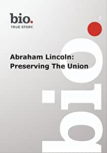 Biography --  Biography Abraham Lincoln: Preserving Th