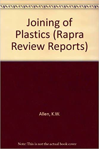 Joining of Plastics (Rapra Review Reports): K  W  Allen