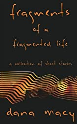 fragments of a fragmented life: a collection of short stories