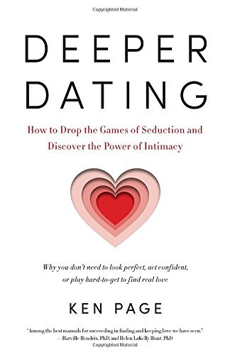 By Ken Page Deeper Dating: How to Drop the Games of Seduction and Lay eyes on the Power of Intimacy [Paperback]
