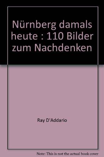 Nurnberg damals, heute: 110 Bilder zum Nachdenken (German Edition) by Ray D'Addario (1981-08-02) (Ein Bild Von Ray-ray)