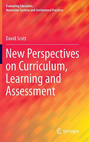 - New Perspectives on Curriculum, Learning and Assessment (Evaluating Education: Normative Systems and Institutional Practices)