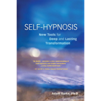 Self-Hypnosis Demystified: New Tools for Deep and Lasting Transformation