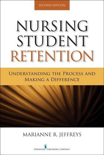 Nursing Student Retention: Understanding the Process and Making a Difference, Second Edition