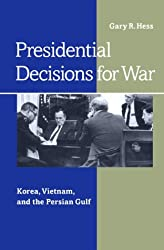 Presidential Decisions for War: Korea, Vietnam, and the Persian Gulf (The American Moment)