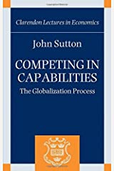 Competing in Capabilities: The Globalization Process (Clarendon Lectures in Economics) Hardcover