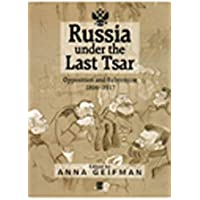 Russia Under the Last Tsar: Opposition and Subversion 1894-1917