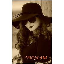 VUELVE A MI (Spanish Edition)
