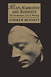Keats, Narrative and Audience: The Posthumous Life of Writing (Cambridge Studies in Romanticism, Band 6)