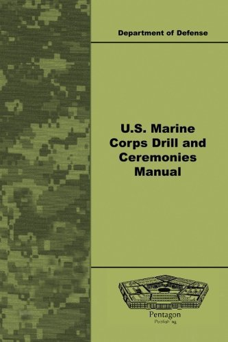 U.S. Marine Corps Drill and Ceremonies Manual by Department of Defense (2010-05-13) (Manual Marine Drill)