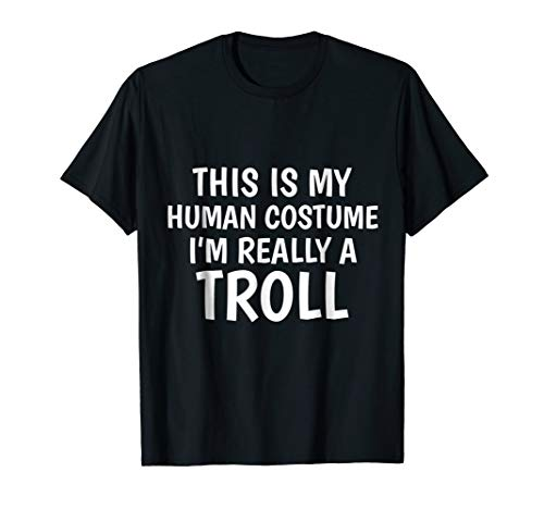 This Is My Human Costume I'm Really A Troll - T-Shirt