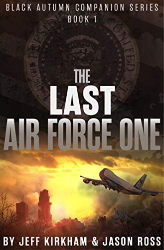 The Last Air Force One: A Post-Apocalyptic Thriller (Black Autumn Companion Series Book 1) by [Kirkham, Jeff, Ross, Jason]