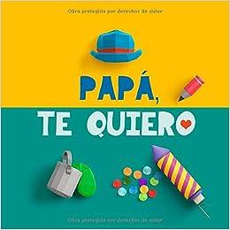 Papá, te quiero: Un regalo para papá. El mejor regalo para ...