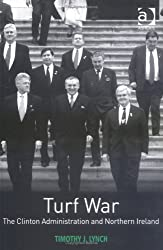 Turf War: The Clinton Administration And Northern Ireland