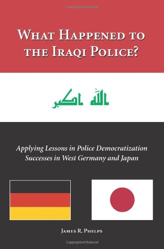 What Happened to the Iraqi Police?: Applying Lessons in Police Democratization Successes in West Germany and Japan