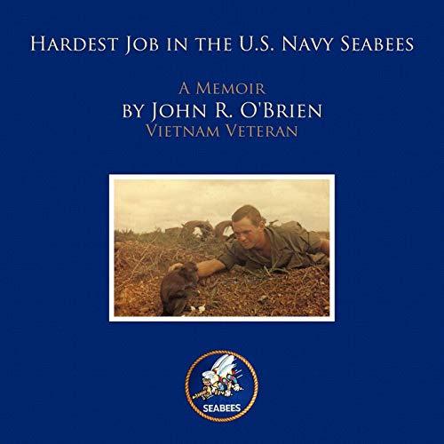 Seabees Navy Vietnam (Hardest Job in the U.S. Navy Seabees: A Memoir by John R. O'Brien Vietnam Veteran)