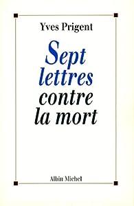 Sept lettres contre la mort par Yves Prigent
