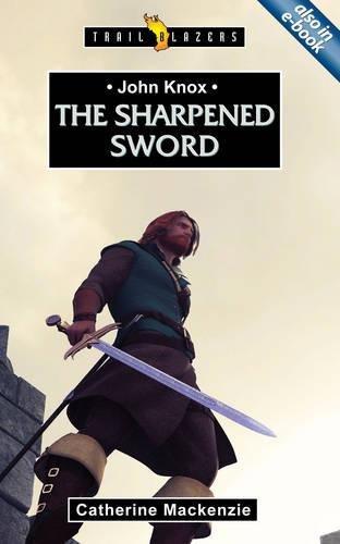 John Knox: The Sharpened Sword (Trailblazers)