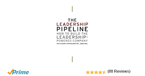 The Leadership Pipeline: How to Build the Leadership-Powered ...