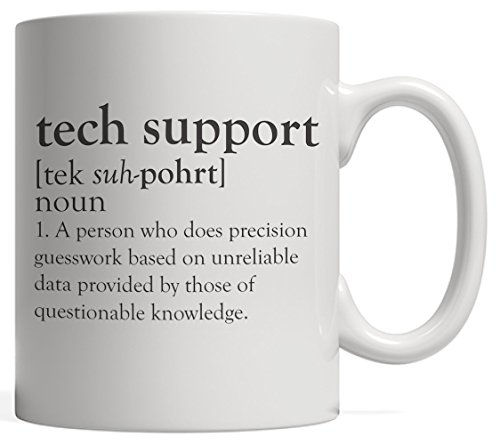 Tech Support Definition Mug - Funny Cute Computer Nerd Gift For Tech Supporter, Professional Programmer, Late Night coder, Programming Student Or Technology Professor