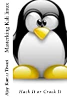 Masterking Kali linux: Hack It or Crack It, 2nd Edition