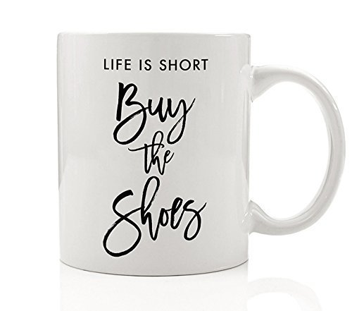 Kate Spade Wedding Shoes (Life is Short Buy the Shoes Coffee Mug Life is Good Shoe Lover Fashionista Fashion Gift Funny 11oz Ceramic Cup by Digibuddha DM0053)